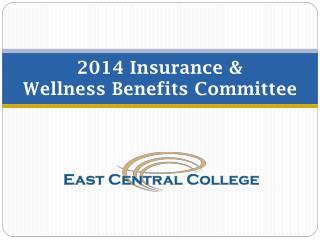 2014  Insurance  &  Wellness Benefits Committee