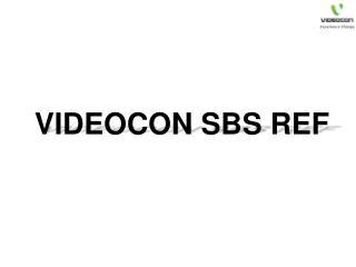 VIDEOCON SBS REF