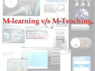 M-learning v/s M-Teaching .