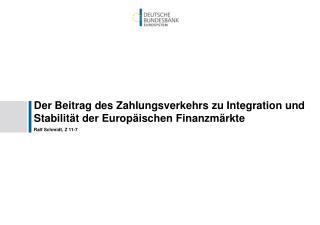 Der Beitrag des Zahlungsverkehrs zu Integration und Stabilität der Europäischen Finanzmärkte
