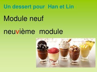 Un dessert pour  Han et Lin Module neuf neu v ième  module