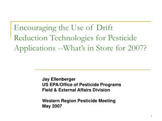 Jay Ellenberger US EPA/Office of Pesticide Programs Field & External Affairs Division