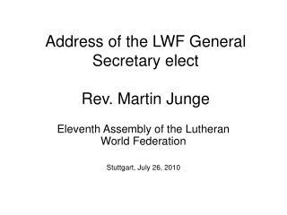 Address of the LWF General Secretary elect Rev. Martin Junge