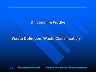 Dr. Joachim Wuttke Waste Definition, Waste Classification