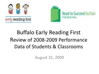 Buffalo Early Reading First  R eview of 2008-2009 Performance Data of Students & Classrooms