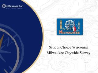 School Choice Wisconsin  Milwaukee Citywide Survey