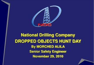 National Drilling Company DROPPED OBJECTS HUNT DAY By MORCHED ALILA Senior Safety Engineer November 29, 2010