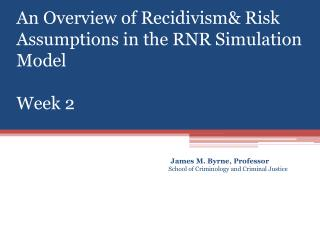An Overview of Recidivism& Risk Assumptions in the RNR Simulation Model  Week 2