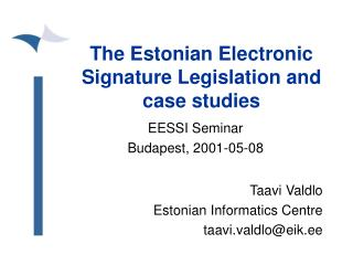 The Estonian Electronic Signature Legislation and case studies