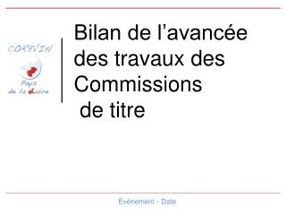 Bilan de l'avancée des travaux des Commissions  de titre