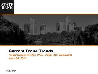 Current Fraud Trends Kathy Druckenmiller, CFCI, CIRM, ACT Specialist April 29, 2014