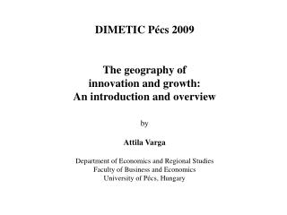 DIMETIC Pécs 2009  The geography of  innovation and growth:  An introduction and overview by