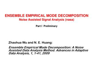 ENSEMBLE EMPIRICAL MODE DECOMPOSITION Noise Assisted Signal Analysis (nasa)  Part I  Preliminary