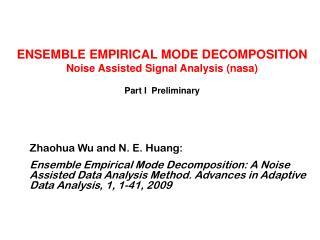 ENSEMBLE EMPIRICAL MODE DECOMPOSITION Noise Assisted Signal Analysis (nasa)  Part I  Preliminary