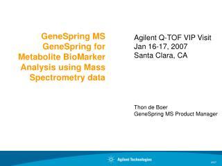 GeneSpring MS GeneSpring for Metabolite BioMarker Analysis using Mass Spectrometry data