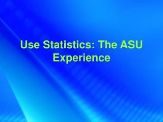 Use Statistics: The ASU Experience