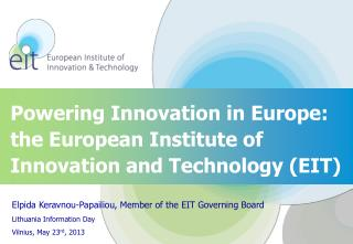 Powering Innovation in Europe: the European Institute of  Innovation and Technology (EIT)