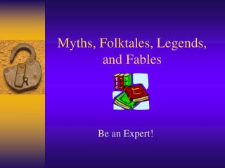 Myths, Folktales, Legends, and Fables