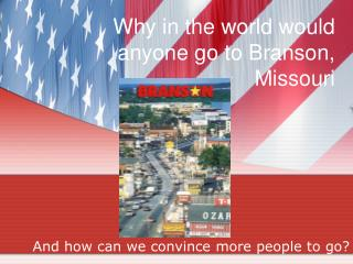 Why in the world would anyone go to Branson, Missouri