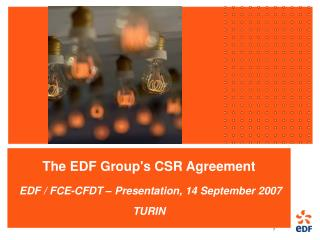 The EDF Group's CSR Agreement  EDF / FCE-CFDT – Presentation, 14 September 2007 TURIN