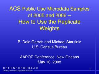 ACS  Public Use Microdata Samples of 2005 and 2006  –  How to Use the Replicate Weights