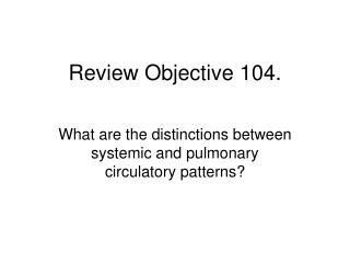 Review Objective 104.
