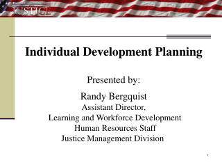 Individual Development Planning Presented by: Randy Bergquist Assistant Director,