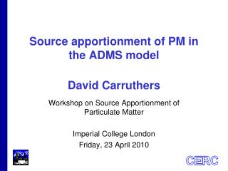 Source apportionment of PM in the ADMS model  David Carruthers