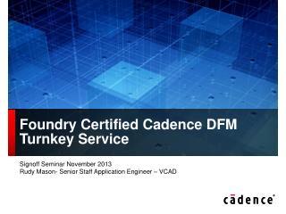 Foundry Certified Cadence  DFM Turnkey Service