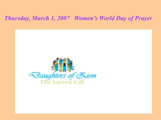 Thursday, March 1, 2007   Women's World Day of Prayer