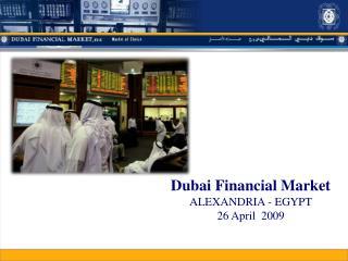Dubai Financial Market ALEXANDRIA - EGYPT 26 April  2009