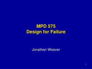 MPD 575 Design for Failure