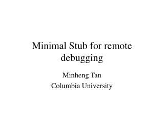 Minimal Stub for remote debugging