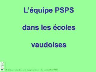 L'équipe PSPS dans les écoles vaudoises