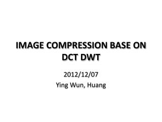 IMAGE COMPRESSION BASE ON DCT DWT
