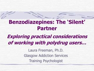Benzodiazepines: The  Silent  Partner  Exploring practical considerations of working with polydrug users