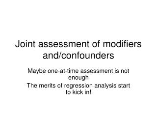 Joint assessment of modifiers and/confounders
