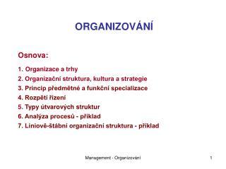 ORGANIZOV�N�  Osnova: 1. Organizace a trhy 2. Organiza?n� struktura, kultura a strategie
