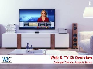 Web & TV IG Overview Giuseppe Pascale, Opera Software