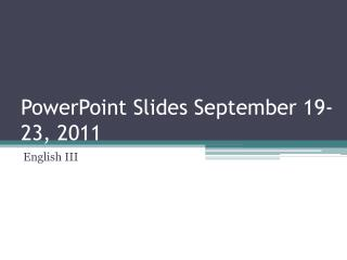 PowerPoint Slides September 19-23, 2011
