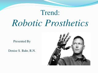 Trend: Robotic Prosthetics