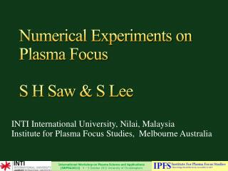 Numerical Experiments on Plasma Focus S H Saw & S Lee