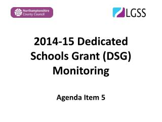 2014-15 Dedicated Schools Grant (DSG) Monitoring Agenda Item 5