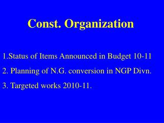 Status of Items Announced in Budget 10-11   Planning of N.G. conversion in NGP Divn.