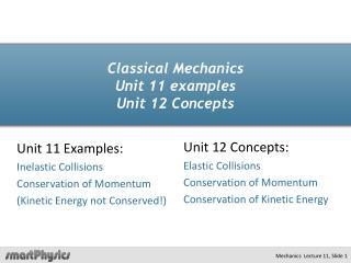 Classical Mechanics Unit 11 examples Unit 12 Concepts