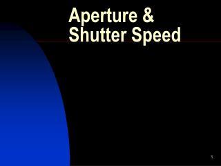 Aperture &  Shutter Speed