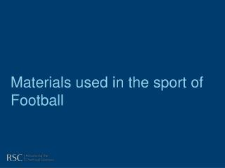 Materials used in the sport of Football
