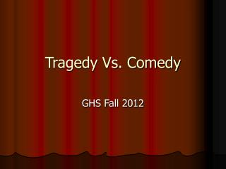 Tragedy Vs. Comedy