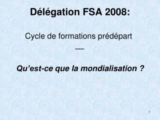 D l gation FSA 2008:   Cycle de formations pr d part