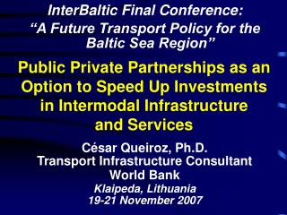 C � sar Queiroz, Ph.D. Transport Infrastructure Consultant World Bank Klaipeda, Lithuania